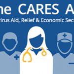 The CARES Act: Coronavirus Aid, Relief & Economic Security Act.