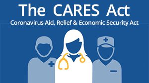 The CARES Act: Coronavirus Aid, Relief & Economic Security Act.